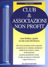 Club & associazioni non profit. Come fondare e gestire un ente senza fini di lucro