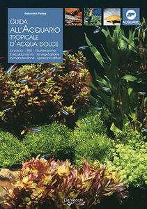 Libro Guida all'acquario tropicale d'acqua dolce Gelsomina Parisse