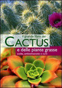 Il grande libro dei cactus e delle piante grasse. Scelta, ambientazione e cure