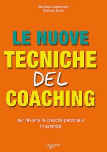 Foto Cover di Le nuove tecniche del coaching. Per favorire la crescita personale in azienda, Libro di Gianluca Castelnuovo,Barbara Demi, edito da De Vecchi