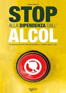 Foto Cover di Stop alla dipendenza dall'alcol. Le regole d'oro per ritrovare il gusto della vita, Libro di Franco Riboldi, edito da De Vecchi