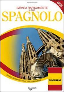 Impara e migliora rapidamente il tuo spagnolo. Con un dizionario delle parole più usate.pdf