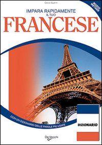 Impara rapidamente il tuo francese. Con un dizionario delle parole più usate