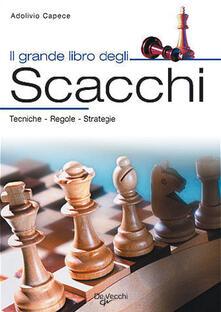 Il grande libro degli scacchi. Tecnica, regole, strategie - Adolivio Capece - copertina