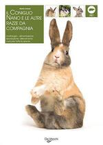 Il coniglio. Il nano e le altre razze da compagnia. Morfologia, comportamento, alimentazione, riproduzione, salute