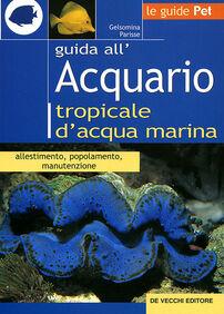 Guida all'acquario tropicale d'acqua marina. Allestimento, popolamento, manutenzione