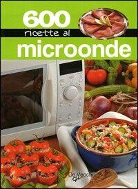 Seicento ricette al microonde