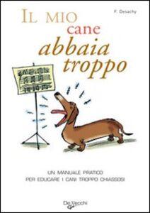 Il mio cane abbaia troppo! Un manuale pratico per educare i cani troppo chiassosi