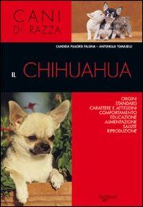 Foto Cover di Il chihuahua, Libro di Candida Pialorsi Falsina,Antonella Tomaselli, edito da De Vecchi