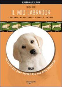 Libro Il mio labrador. Con DVD