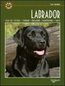 Libro Labrador. Scelta del cucciolo. Standard. Educazione. Alimentazione. Salute Luisa Ginoulhiac