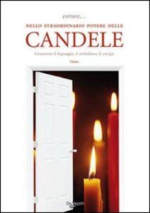 Libro Entrare... nello straordinario potere delle candele. Conoscerne il linguaggio, il simbolismo, le energie