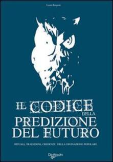 Winniearcher.com Il codice della predizione del futuro. Rituali, tradizioni, credenze della divinazione popolare Image