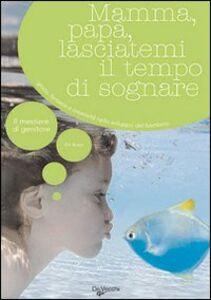 Libro Mamma, papà, lasciatemi il tempo di sognare. Gioco, fantasia e creatività nello sviluppo del bambino Etty Buzyn
