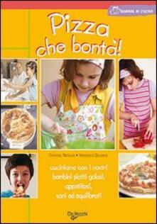 Pizza che bontà! - Chantal Nicolas,Véronique Delarue - copertina