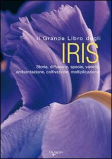 Il grande libro degli iris. Storia, diffusione, specie, varietà, ambientazione, coltivazione, moltiplicazione. Ediz. illustrata.pdf