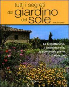 Libro Tutti i segreti del giardino del sole Aldo Colombo