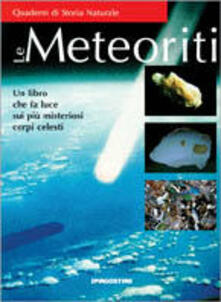 Le meteoriti. Un libro che fa luce sui più misteriosi corpi celesti - copertina