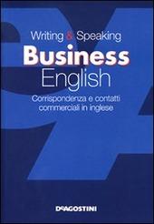 Writing & speaking business english. Corrispondenza e contatti commerciali in inglese