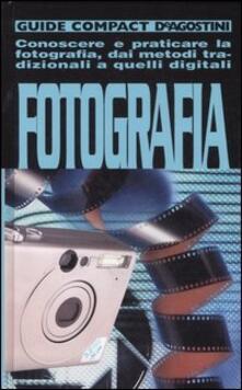 Ristorantezintonio.it Fotografia. Conoscere e praticare la fotografia, dai metodi tradizionali a quelli digitali Image