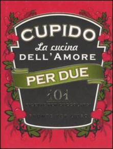 Cupido. La cucina dell'amore per due. 101 ricette per coccolarsi pronte per l'uso - Francesco Gatti - copertina