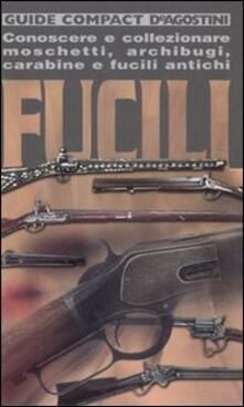 Letterarioprimopiano.it Fucili. Conoscere e collezionare moschetti, archibugi, carabine e fucili antichi Image