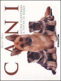 Cani. Guida illustrata a tutte le razze