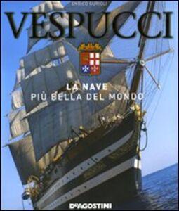 Vespucci. La nave più bella del mondo