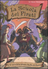 Il terribile pirata Barba di Fuoco. La scuola dei pirati. Ediz. illustrata. Vol. 3
