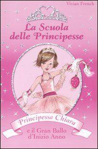 Principessa Chiara e il gran ballo d'inizio anno. La scuola delle principesse