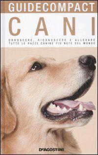 Cani. Conoscere, riconoscere e allevare tutte le razze canine più note del mondo