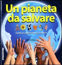 Un pianeta da salvare. Guida al cambiamento climatico