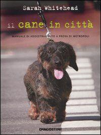 Il cane in città. Manuale di addestramento a prova di metropoli