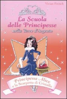Principessa Alice e la scarpetta di cristallo. La scuola delle principesse nella Torre d'Argento. Vol. 10 - Vivian French - copertina