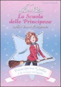 Principessa Giulia e la scopa stregata. La scuola delle principesse nella Torre d'Argento