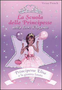 Principessa Elisa e la giostra fatata. La scuola delle principesse nella Torre d'Argento. Vol. 9
