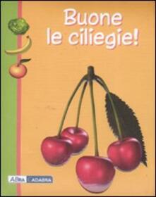 Buone le ciliegie! - Anne Gutman,Daniel Moignot - copertina