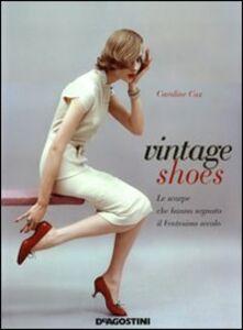 Libro Vintage shoes. Le scarpe che hanno segnato il ventesimo secolo Caroline Cox