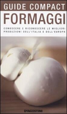 Formaggi. Conoscere e riconoscere le migliori produzioni dell'Italia e dell'Europa - Fabiano Guatteri - copertina