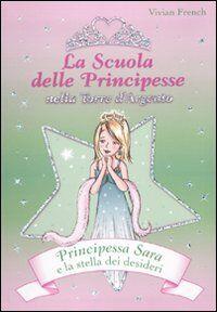 Principessa Sara e la stella dei desideri. La scuola delle principesse nela Torre d'Argento. Vol. 12