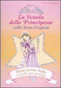Principessa Sofia e il ballo del principe. La scuola delle principesse nella Torre d'Argento. Vol. 11