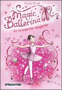 Le scarpette magiche. Magic ballerina. Vol. 1