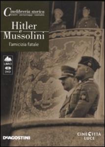 Libro Hitler e Mussolini. L'amicizia fatale. DVD. Con libro