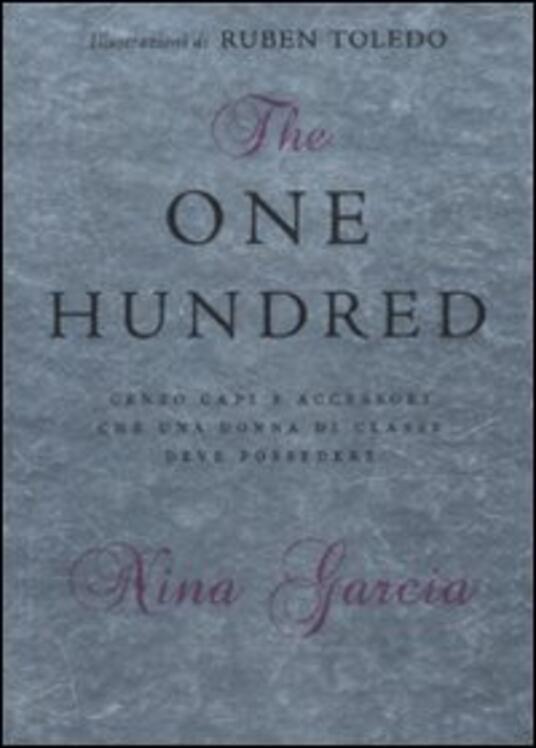 The one hundred. Cento capi e accessori che una donna di classe deve possedere - Nina Garcia - 2