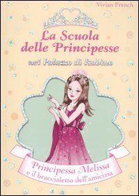 Principessa Melissa e il braccialetto dell'amicizia. La scuola delle principesse nel palazzo di Rubino. Vol. 14