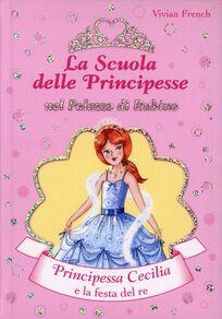 Principessa Cecilia e la festa del Re. La scuola delle principesse nel palazzo di Rubino. Vol. 13