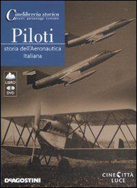 Piloti. Storia dell'aeronautica italiana. DVD. Con libro