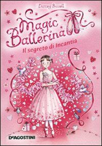 Il segreto di Incantia. Magic ballerina. Vol. 6