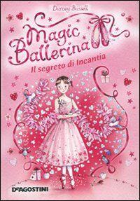 Il segreto di Incantia. Magic ballerina. Vol. 6