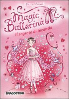 Il segreto di Incantia. Magic ballerina. Vol. 6 - Darcey Bussell - copertina